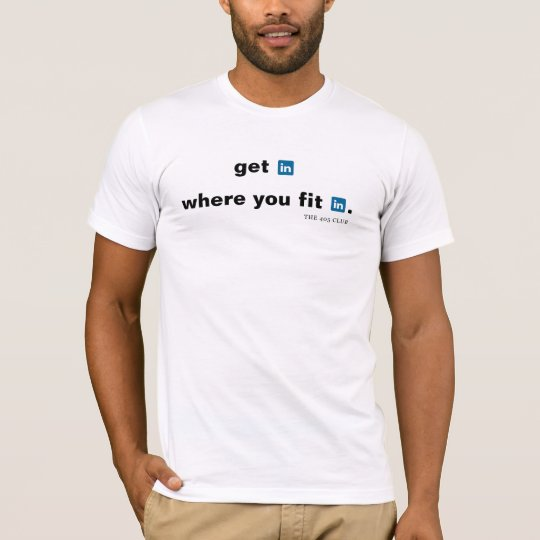 get in where you fit in. T-Shirt