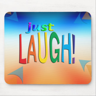 Get Inspired ~ Just Laugh! Mouse Pad