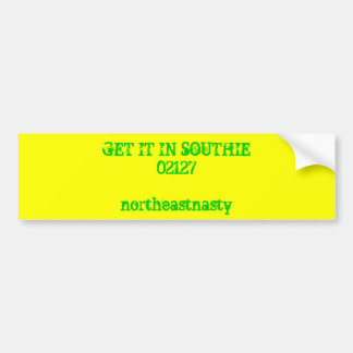 GET IT IN SOUTHIE02127northeastnasty Car Bumper Sticker