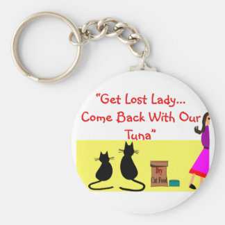 """""""Get Lost Lady, Come Back With Our Tuna"""" Keychain"""