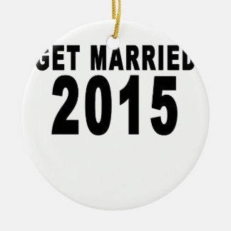 GET MARRIED 2015.png Ceramic Ornament