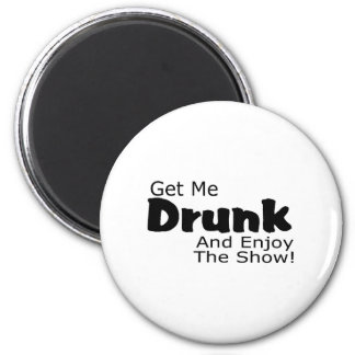 Get Me Drunk And Enjoy The Show 2 Inch Round Magnet
