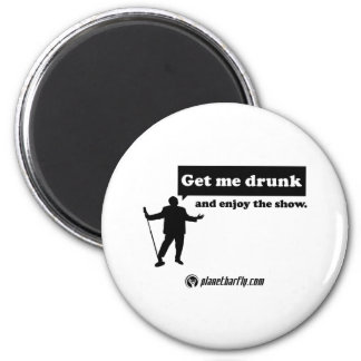 Get me drunk and enjoy the show. 2 inch round magnet