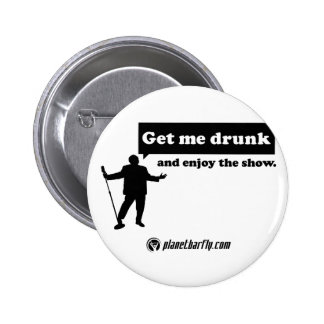 Get me drunk and enjoy the show. 2 inch round button