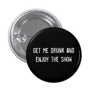 Get me drunk and enjoy the show button