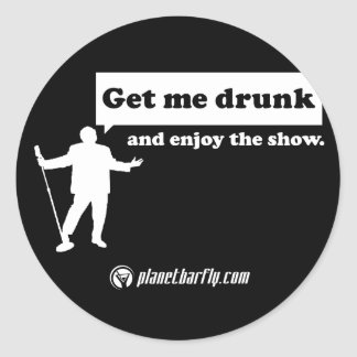 Get me drunk and enjoy the show. classic round sticker