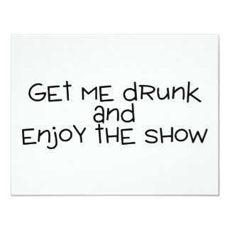Get Me Drunk And Enjoy The Show 4.25x5.5 Paper Invitation Card