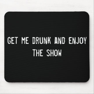 Get me drunk and enjoy the show mouse pad