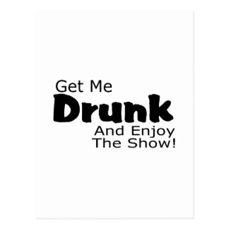 Get Me Drunk And Enjoy The Show Postcard