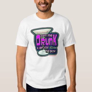 Get me drunk and enjoy the show! tee shirt