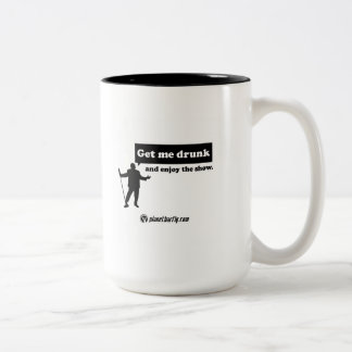 Get me drunk and enjoy the show. Two-Tone coffee mug