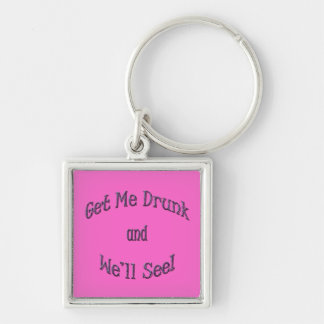 Get Me Drunk and We'll See blue Keychain