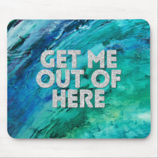 """""""Get Me Out of Here"""" Mouse Pad"""