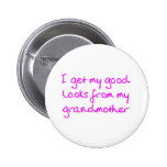 Get My Good Looks from My Grandmother (Pink) Pinback Buttons