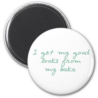 Get My Looks from Baka 2 Inch Round Magnet
