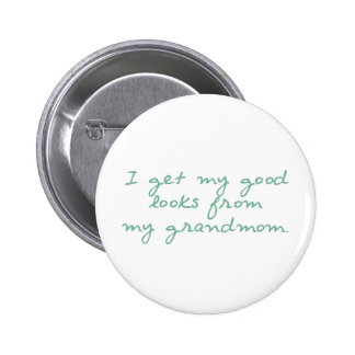 Get My Looks from Grandmom Buttons
