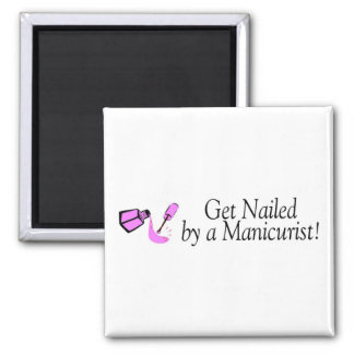 Get Nailed By A Manicurist Magnets