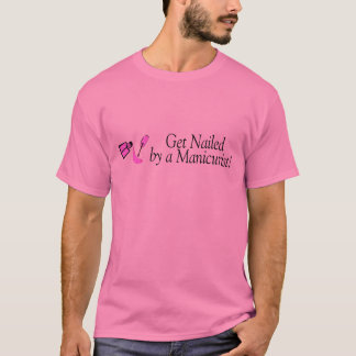 Get Nailed By A Manicurist T-Shirt