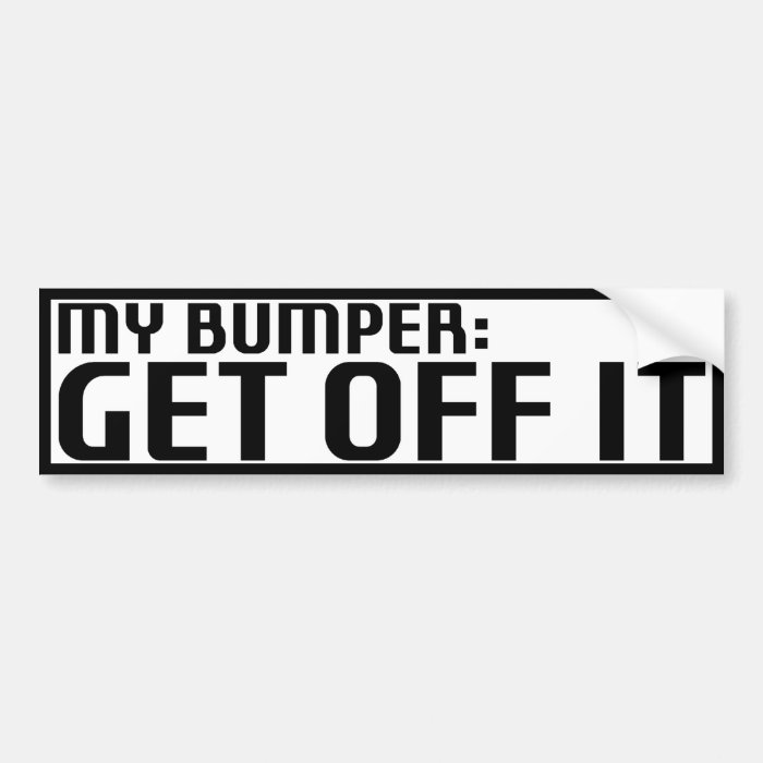 get off my bumper bumper sticker zazzle