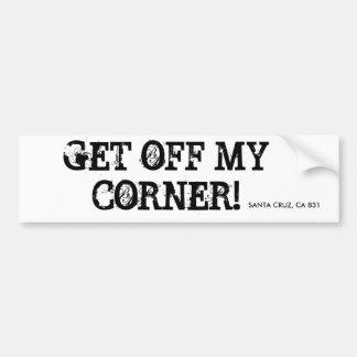 GET OFF MY CORNER!, SANTA CRUZ, CA 831 CAR BUMPER STICKER