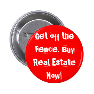 Get off the Fence. Buy Real Estate Now! Pinback Button