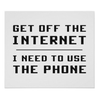 Get Off The Internet I Need To Use The Phone Poster