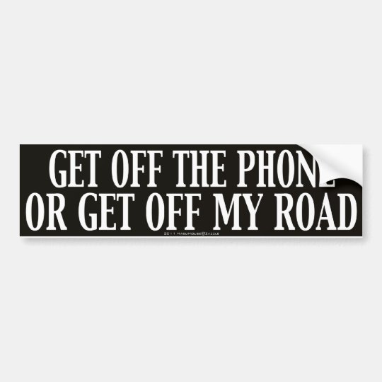Get Off The Phone Or Get Off My Road Bumper Sticker