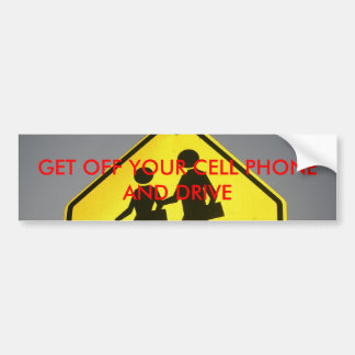 GET OFF YOUR CELL PHONE AND DRIVE BUMPER STICKER