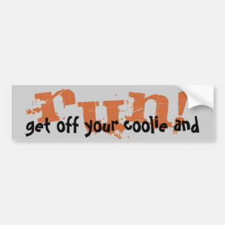 get off your coolie and RUN! Bumper Sticker