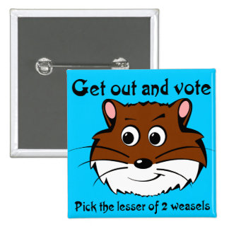 Get out and vote (a weasel wins anyway) pinback button