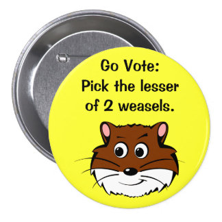 Get out and vote (a weasel wins anyway) pinback buttons