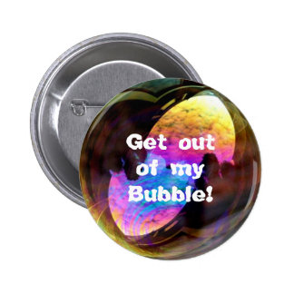 Get out of my bubble-button pinback button