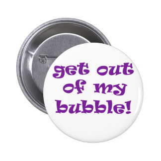Get Out Of My Bubble Pinback Button