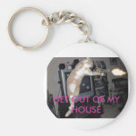 GET OUT OF MY HOUSE KEY CHAINS