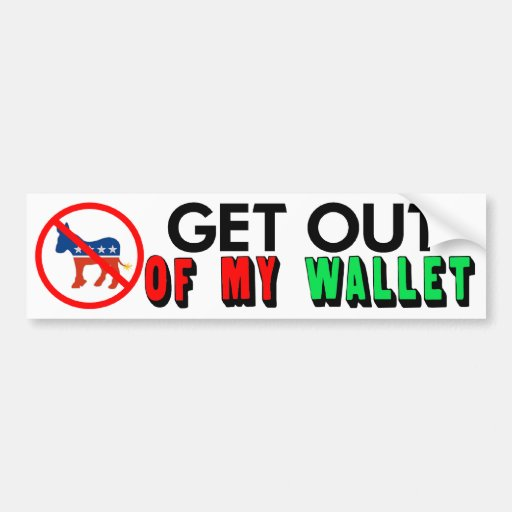 Get Out Of My Wallet Bumper Stickers