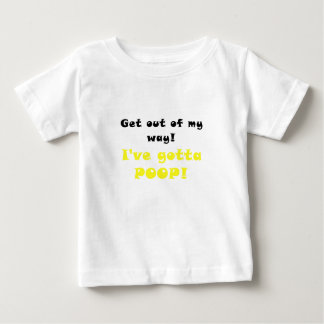 Get Out of my Way Ive Gotta Poop Shirt