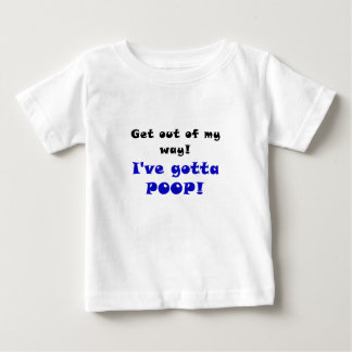 Get Out of my Way Ive Gotta Poop T Shirt