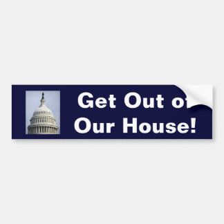 Get Out of Our House! Bumper Sticker