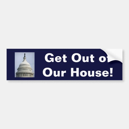 Get Out of Our House! Bumper Stickers
