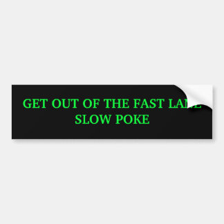 GET OUT OF THE FAST LANESLOW POKE BUMPER STICKER