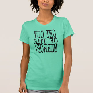 get out of the mirror t shirts