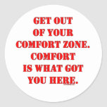 Get Out of Your Comfort Zone! Classic Round Sticker