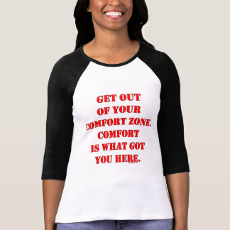 Get Out of Your Comfort Zone T Shirt