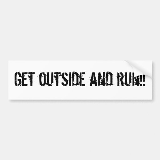 Get outside and run!! car bumper sticker