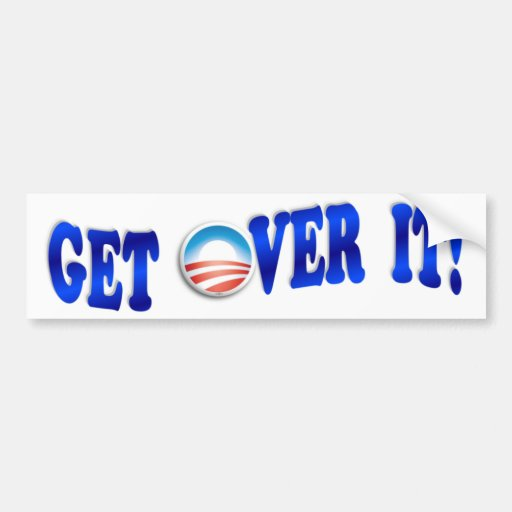 Get Over It! Bumper Stickers