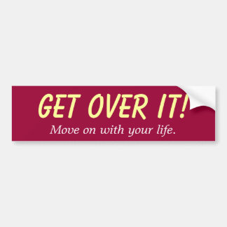 Get Over It! Bumper Sticker