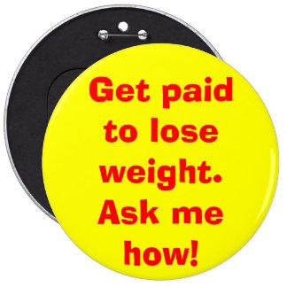 Get pagó perder el peso. ¡Pregúnteme cómo! Pin Redondo De 6 Pulgadas