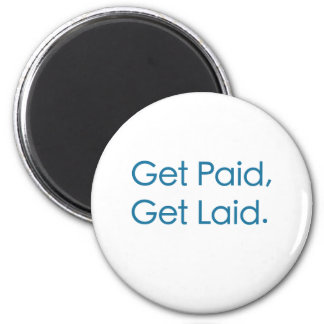 Get Paid, Get Laid. 2 Inch Round Magnet