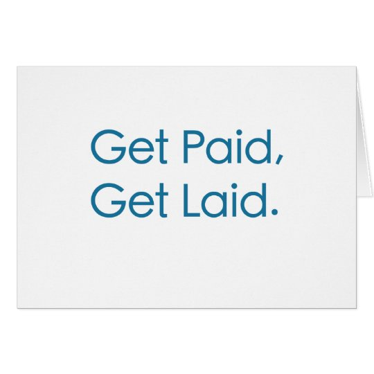 Get Paid, Get Laid. Card