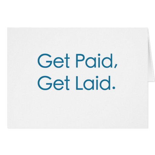 Get Paid, Get Laid. Greeting Card